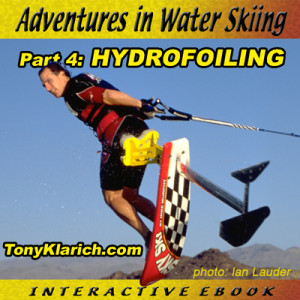 Adventures_In_Water_Skiing_Hydrofoiling_Free_Tony_Klarich