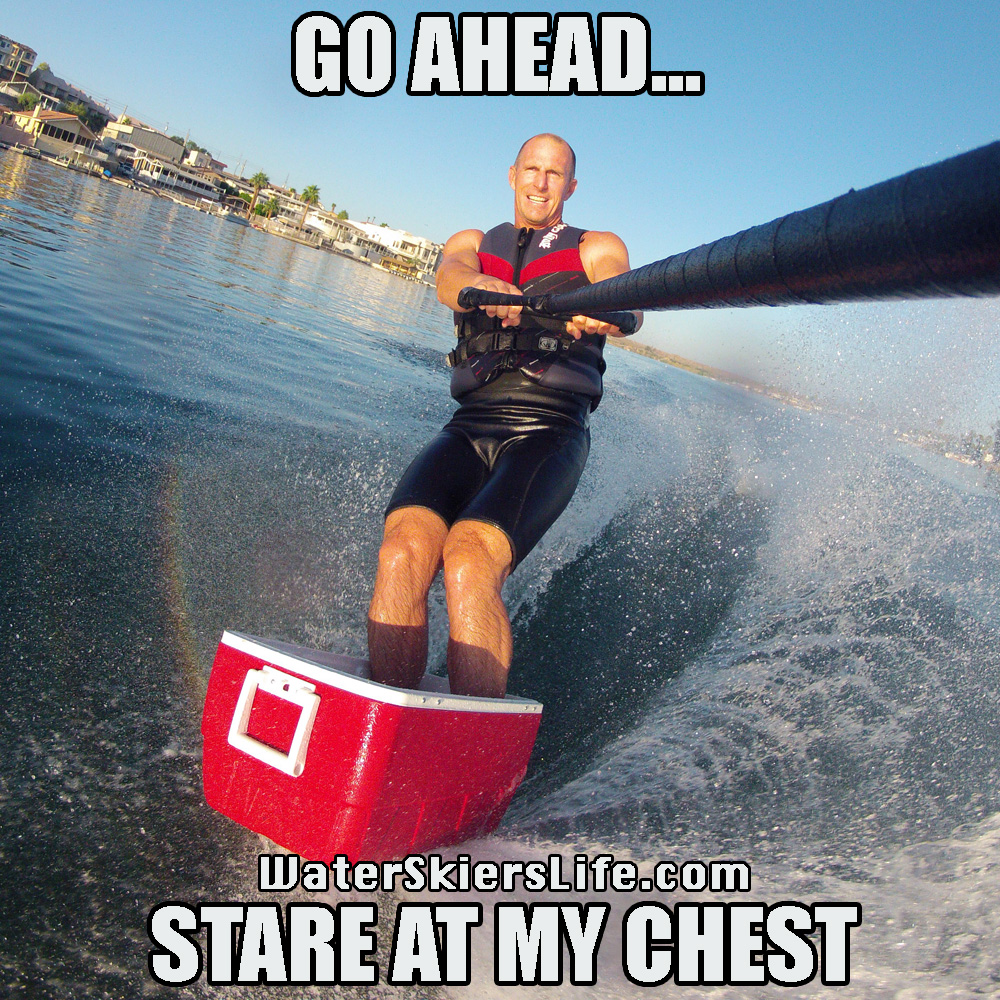 A Water Skier S Life Water Skiing Memes The Best Of